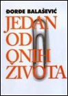 Jedan od onih zivota - Djordje Balasevic (One of those Lives)